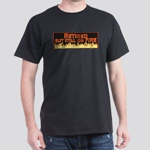 Retired But Still On Fire Dark T-Shirt