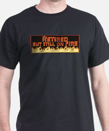 Retired But Still On Fire T-Shirt