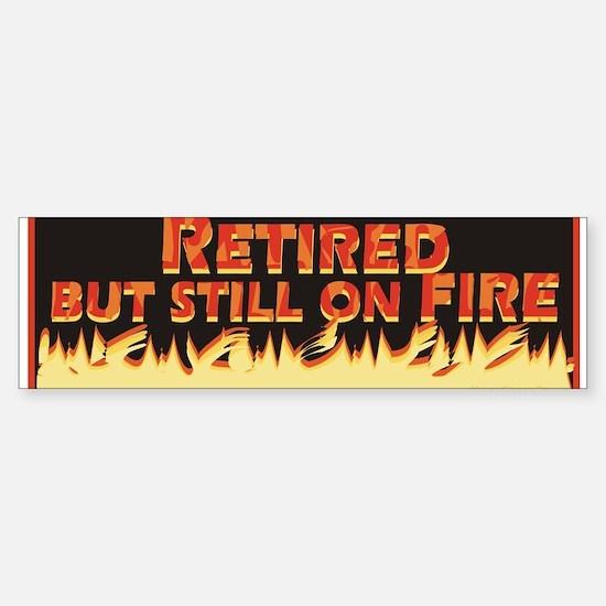 Retired But Still On Fire Sticker (Bumper)