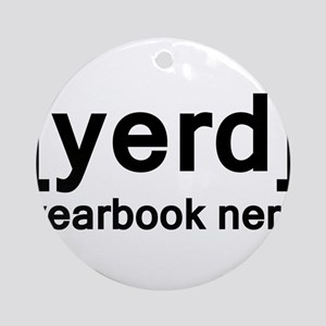 Yearbook Nerd - Yerd Ornament (Round)