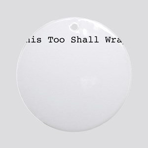 This Too Shall Wrap Ornament (Round)