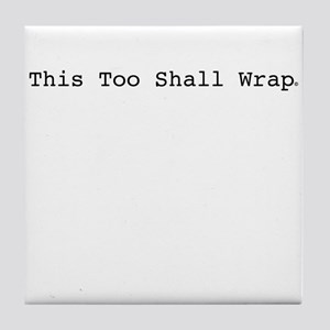This Too Shall Wrap Tile Coaster