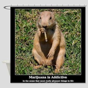 Marijuana is Addictive Shower Curtain