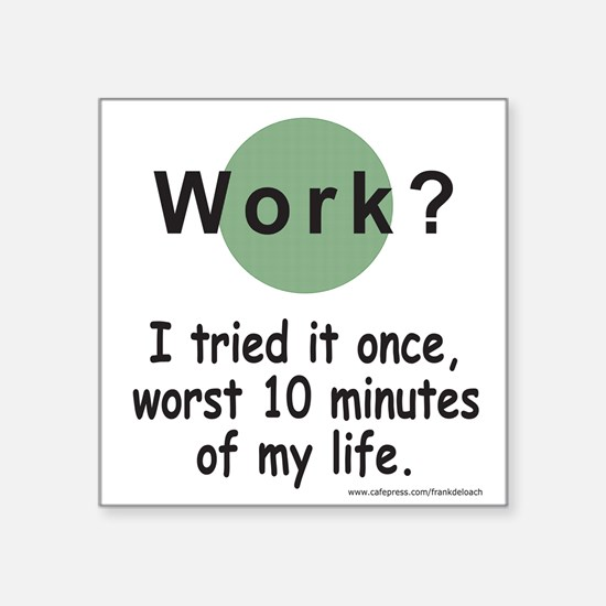 WorkWorstTenMinutesOfMyLifeCup.png Square Sticker