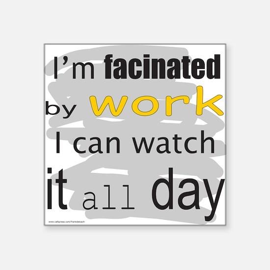 "FacinatedByWork.png Square Sticker 3"" x 3"""