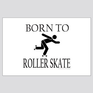 BORN TO ROLLER SKATE Large Poster