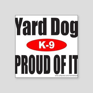 """YardDogProudOfIt Square Sticker 3"""" x 3"""""""