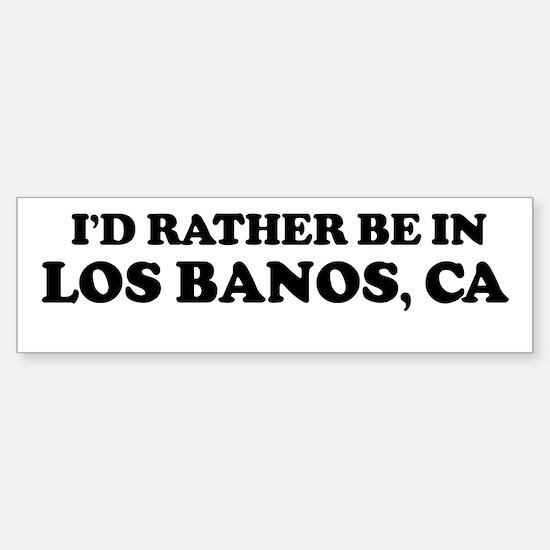 Rather: LOS BANOS Bumper Bumper Bumper Sticker