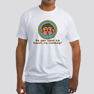 Touch My Monkey? Fitted T-Shirt