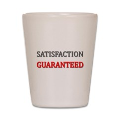 Satisfaction Guaranteed Shirt Shot Glass
