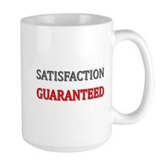 Satisfaction Guaranteed Shirt Large Mug