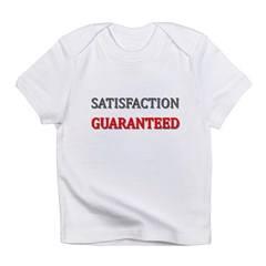 Satisfaction Guaranteed Shirt Infant T-Shirt