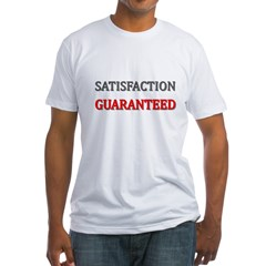 Satisfaction Guaranteed Shirt Fitted T-Shirt