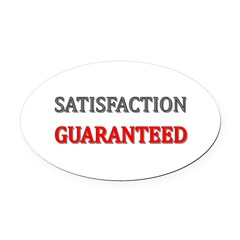 Satisfaction Guaranteed Shirt Oval Car Magnet