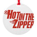 HotintheZipper10 Round Ornament