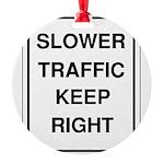 Slower Traffic 10 Round Ornament