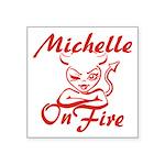 Michelle On Fire Square Sticker 3