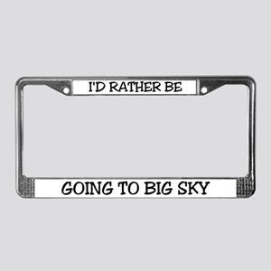 Rather Be Going to Big Sky License Plate Frame
