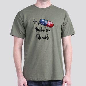 My Drugs Make You Tolerable T-Shirt