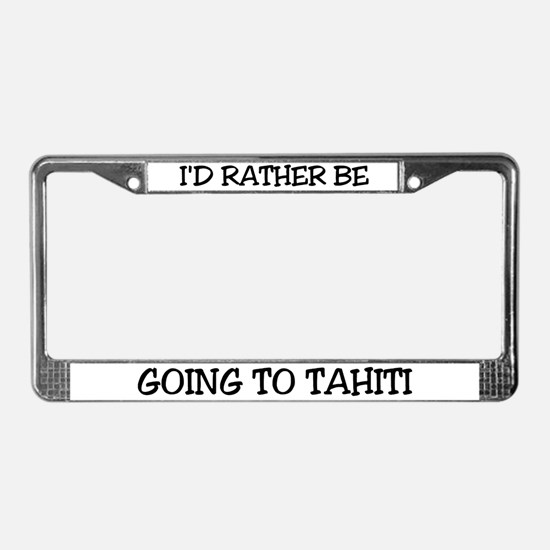Rather Be Going to Tahiti License Plate Frame