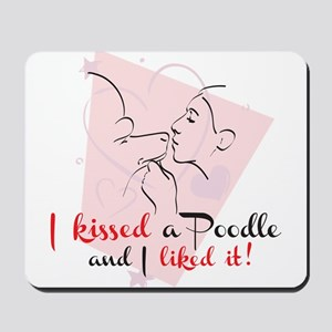 I kissed a poodle Mousepad
