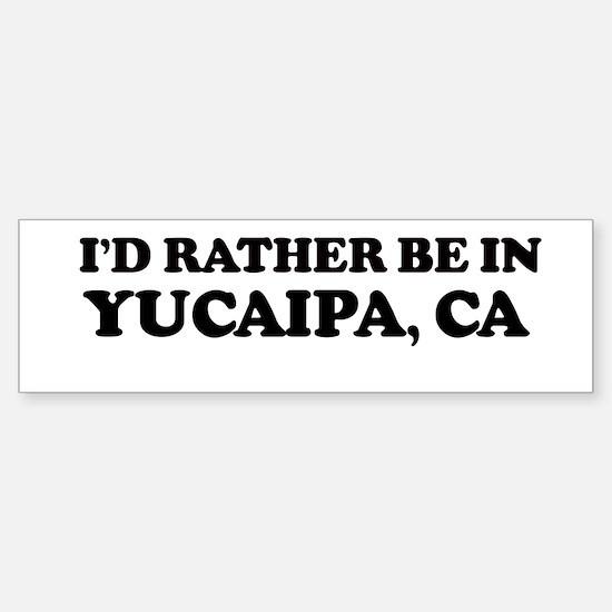 Rather: YUCAIPA Bumper Bumper Bumper Sticker