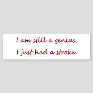 I am STILL a Genius Had a Stroke Bumper Stickers