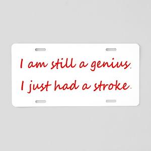 Im STILL a Genius Had a Stroke Alum. License Plate