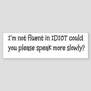 Fluent Idiot Sticker (Bumper)