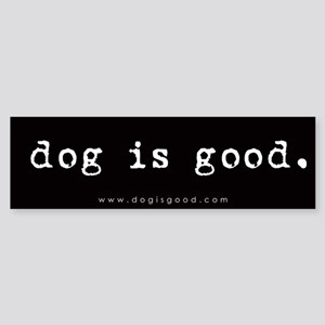 Dog is Good Bumper Sticker
