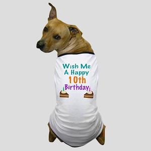 Wish me a happy 10th Birthday Dog T-Shirt