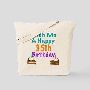 Wish me a happy 35th Birthday Tote Bag