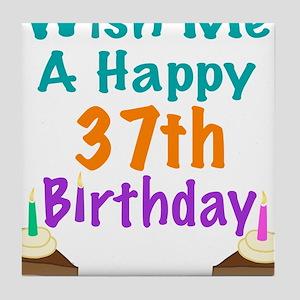 Wish me a happy 37th Birthday Tile Coaster