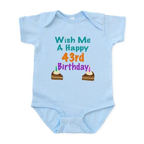 Wish me a happy 43rd Birthday Infant Bodysuit