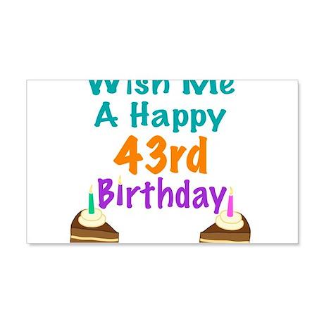 Wish me a happy 43rd Birthday 20x12 Wall Decal