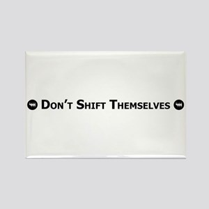Don't Shift Themselves Rectangle Magnet