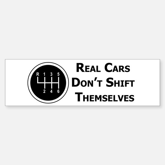 Real Cars Don't Shift Themselves (wht) Bumper Bumper Sticker