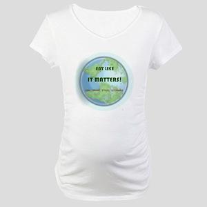 Eat Like It Matters Maternity T-Shirt