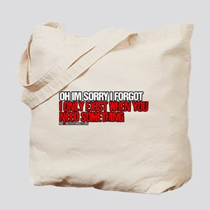 I Only Exist When You Need Something Tote Bag