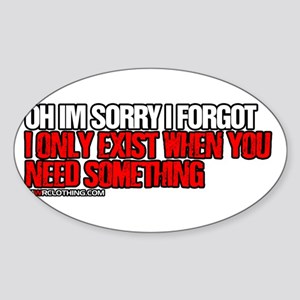 I Only Exist When You Need Something Sticker (Oval