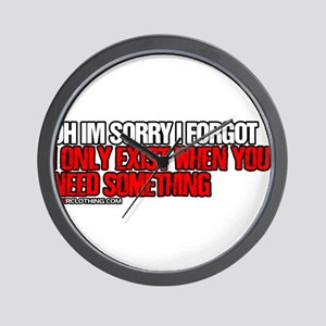 I Only Exist When You Need Something Wall Clock
