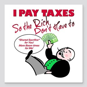 I Pay Taxes So The Rich Dont Have to Square Car Ma