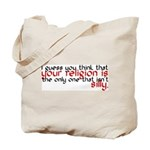Your Religion Is Silly Tote Bag