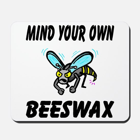 Mind Your Own Beeswax Mousepad