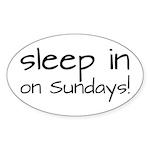 Sleep In On Sundays Sticker (Oval)