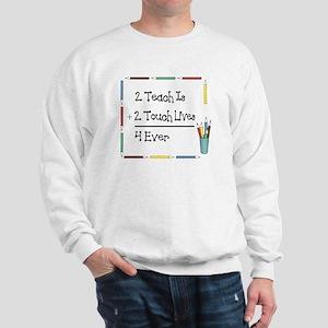 2 Teach Is 2 Touch Lives 4 Ev Sweatshirt