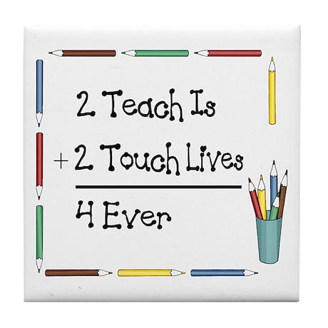 2 Teach Is 2 Touch Lives 4 Ev Tile Coaster