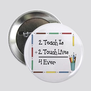 2 Teach Is 2 Touch Lives 4 Ev Button