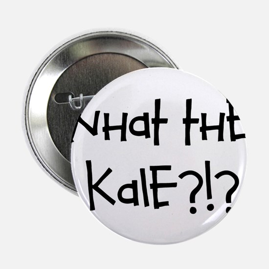 "What the kale?!? 2.25"" Button"