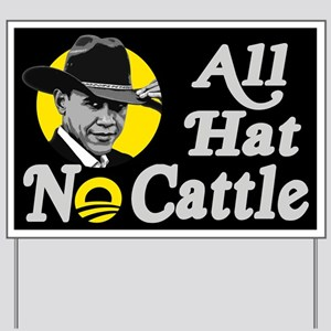 All Hat No Cattle - Obama Yard Sign